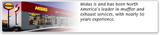Midas is and has been North America's leader in muffler and exhaust services, with nearly 50 years experience.